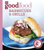 Good Food : Barbecues and Grills: Triple-tested Recipes - Sarah Cook