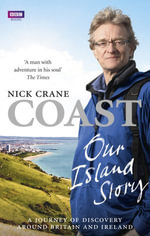 Coast : Our Island Story: A Journey of Discovery Around Britain's Coastline - Nicholas Crane