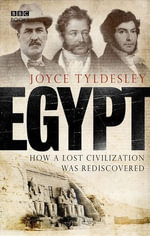 Egypt : How A Lost Civilisation Was Rediscovered - Joyce Tyldesley