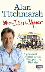 When I Was a Nipper : The Way We Were in Disappearing Britain - Alan Titchmarsh