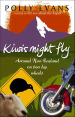 Kiwis Might Fly : Around New Zealand On Two Big Wheels - Polly Evans