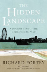 The Hidden Landscape : A Journey into the Geological Past - Richard Fortey