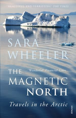 The Magnetic North : Travels in the Arctic - Sara Wheeler