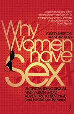 Why Women Have Sex : Understanding Sexual Motivation from Adventure to Revenge (and Everything in Between) - Cindy Meston
