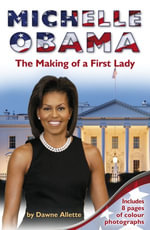Michelle Obama : The Making of a First Lady - Dawne Allette