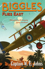Biggles Flies East : Biggles Series : Book 8 - W. E. Johns