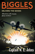 Biggles Delivers the Goods - W E Johns