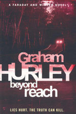 Beyond Reach : Lies Hurt. The Truth Can Kill - Graham Hurley