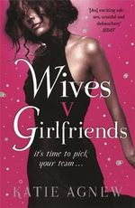 Wives V. Girlfriends : It's Time To Pick Your Team - Katie Agnew