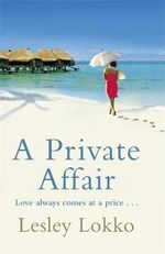 A Private Affair : Love Always Comes At A Price... - Lesley Lokko