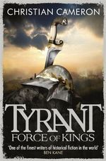 Force of Kings : Tyrant - Christian Cameron
