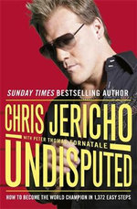 Undisputed : How to Become World Champion in 1,372 Easy Steps - Chris Jericho