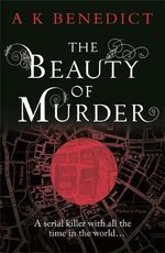 The Beauty of Murder - A. K. Benedict