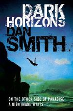 Dark Horizons : On the otherside of paradise an nightmare waits... - Dan Smith