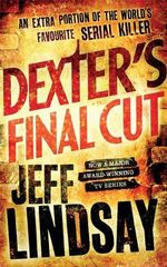 Dexter's Final Cut : Dexter - Jeff Lindsay