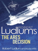 Robert Ludlum's The Ares Decision : Covert-One - Kyle Mills