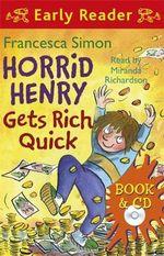 Horrid Henry Gets Rich Quick : Horrid Henry Series : Book 5 - Francesca Simon
