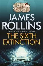 The Sixth Extinction - James Rollins