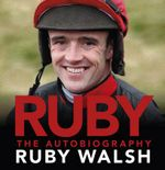 Ruby : The Autobiography - Ruby Walsh