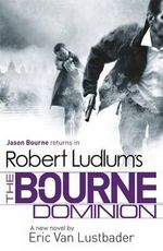 The Bourne Dominion: Jason Bourne Series 9 - Eric Van Lustbader