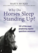 Why Do Horses Sleep Standing Up? : A Dog and Owner's Guide to Losing Weight and Gaini... - Marty Becker