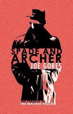 Spade and Archer : The Prequel to Dashiell Hammett's the Maltese Falcon - Joe Gores