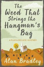 The Weed That Strings the Hangman's Bag : Flavia De Luce Mystery - Alan Bradley
