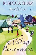 The Village Newcomers - Rebecca Shaw