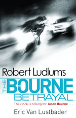 The Bourne Betrayal  : Jason Bourne : Book 5 - Eric Van Lustbader