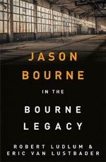 The Bourne Legacy : Jason Bourne : Book 4 - Eric Van Lustbader