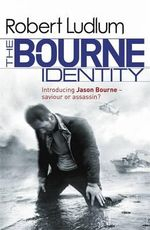 The Bourne Identity : Bourne Series : Book 1 - Robert Ludlum
