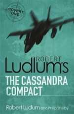 Robert Ludlum's The Cassandra Compact : Covert One Series - Robert Ludlum