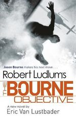 The Bourne Objective : Jason Bourne Series - Book 8  - Eric Van Lustbader