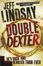 Double Dexter : A Novel - Jeff Lindsay