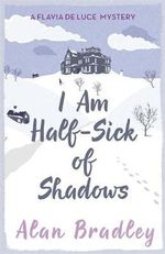 I Am Half Sick of Shadows : Flavia De Luce Mystery - Alan Bradley