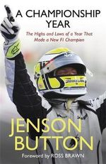 My Championship Year :  The Highs and Lows of a Year That Made a New F1 Champion - Jenson Button