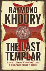 The Last Templar : A secret lost for a thousand years - A deadly race to keep it buried - Raymond Khoury