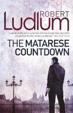 The Matarese Countdown : Matarese Dynasty - Robert Ludlum