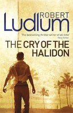 The Cry of the Halidon - Robert Ludlum