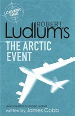 Robert Ludlum's The Arctic Event : Covert One Series - Robert Ludlum