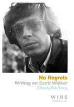No Regrets : Writings on Scott Walker - Rob Young