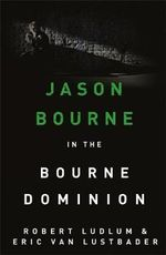 The Bourne Dominion: Jason Bourne Series 9 - Robert Ludlum