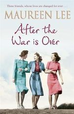 After the War is Over : Three friends, whose lives are changed forever... - Maureen Lee