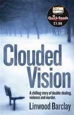 Clouded Vision : A Chilling Story Of Double-Dealing, Violence And Murder - Linwood Barclay