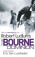 The Bourne Dominion : who Can Jason Bourne Trust? - Robert Ludlum