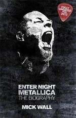 Metallica: Enter Night : The Biography - Mick Wall