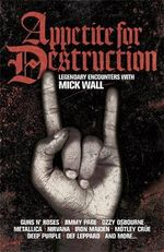 Appetite for Destruction : Legendary Encounters with Mick Wall - Mick Wall