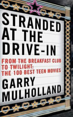 Stranded at the Drive-in : The 100 Best Teen Movies - Garry Mulholland