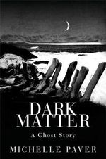 Dark Matter : A Ghost Story - Michelle Paver