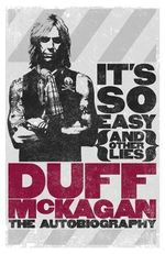 It's So Easy (and Other Lies) : The Autobiography - Duff McKagan